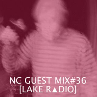 NC GUEST MIX#36: LAKE RADIO