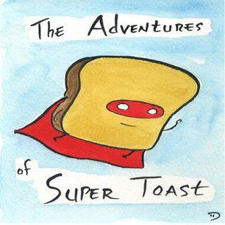 Super Toasty (The Toast Vol 5)