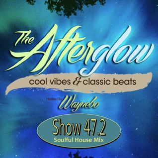 The Afterglow - Show 47.2: A Soulful House Mix