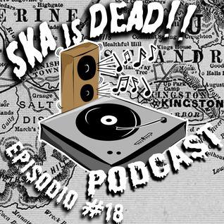 SKA is DEAD Podcast - Episodio #18