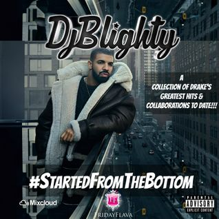 @DJBlighty - #StartedFromTheBottom (A collection of Drake's greatest hits & collaboration's to date)