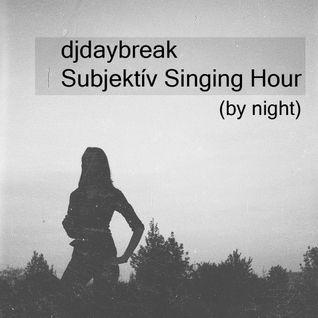 djdaybreak - Subjektív Singing Hour (by night)