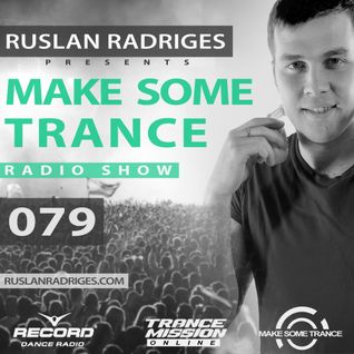 Ruslan Radriges - Make Some Trance 079 (Radio Show)