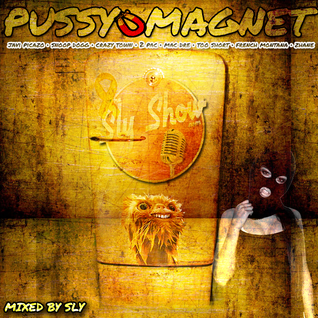 (Pussy Magnet: Mixed By Sly) Javi Picazo, Bravehearts, Too Short, Nivea (TheSlyShow.com)