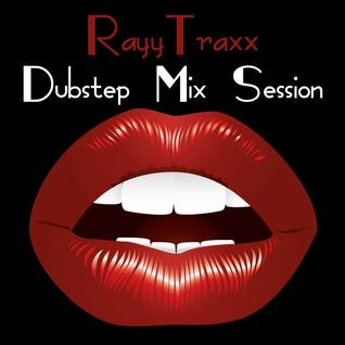 Rayy Traxx - Dubstep Mix Session #1