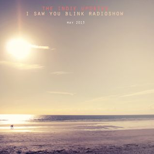 The indie update's i saw you blink radioshow / may 2013