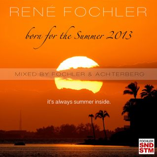 Fochler Soundsystem Pres. Born For The Summer 2013 (Part 1 - Mixed by René Fochler)