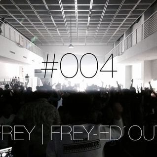Frey-ed Out EP004