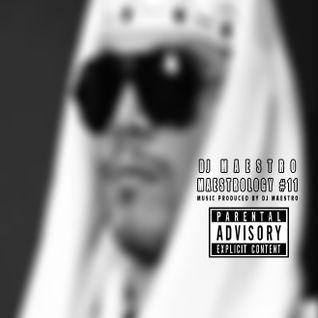 DJ MAESTRO - MAESTROLOGY #11 (Music produced by DJ Maestro)