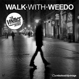 WALK WITH WEEDO - dj Vintage mixtape - Junio 2013