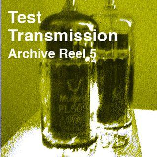 Test Transmission Archive Reel 5