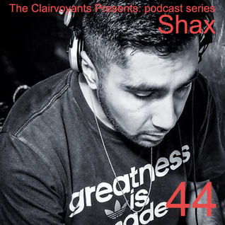 The Clairvoyants Presents - 44 Shax