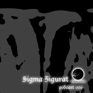 Sigma Zigurat - dark garden podcast 006