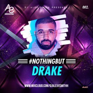 DJAlexSmith Presents #NothingButDrake