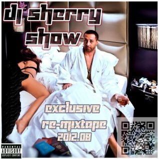 Dj Sherry Show 2012.08 (Exclusive Re-Mixtape)