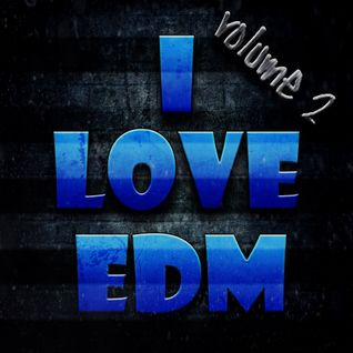 I Love EDM! Volume 2 + Trap MiniMix