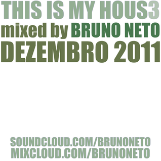 this is my house 3 mixed by Bruno Neto dezembro 2011