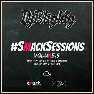 @DJBlighty - #SmackSessions Volume.5 (New & Current R&B, Hip Hop & Mash Up's)