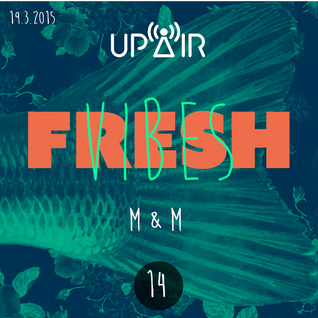 Fresh Vibes 14 w/ M&M (DJ Set) @ Rádio UP AIR (19.3.2015)