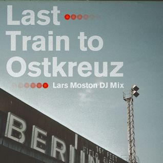 Lars Moston DJ Mix - Last Train To Ostkreuz