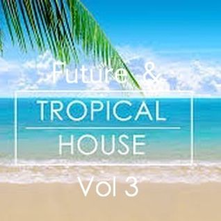 Future & Tropical House Mix #03