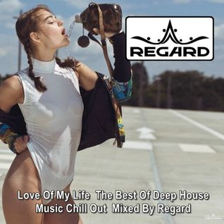 Love Of My Life ♦ The Best Of Deep House Music Chill Out ♦ Mixed By Regard