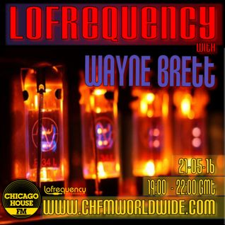 Wayne Brett's Lofrequency Show on Chicago House FM 21-05-16
