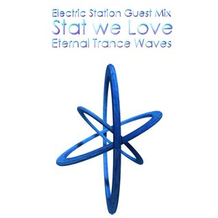Stat we Love – Eternal Trance Wave (Electric Station Guest Mix)