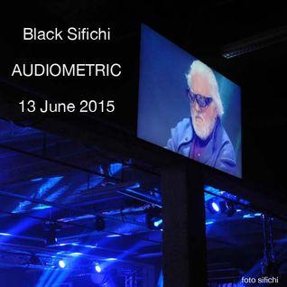 AUDIOMETRIC 13 June 2015 by Black Sifichi