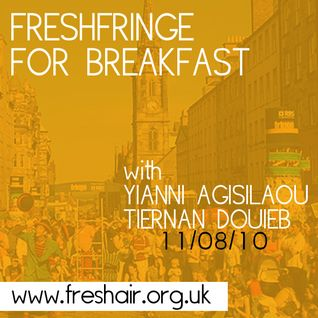 FreshFringe for Breakfast with Yianni Agisilaou and Tiernan Douieb, Sat 7th Aug 2010