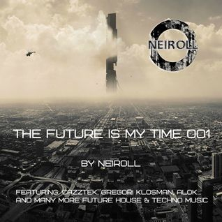 Podcast - The Future Is My Time 001 - by NEIROLL
