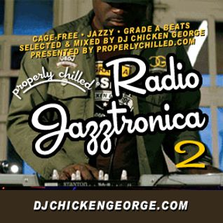 DJ Chicken George - Radio Jazztronica! 2 (ProperlyChilled)