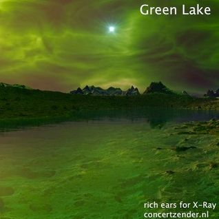Green Lake (for X-Ray @ Concertzender)