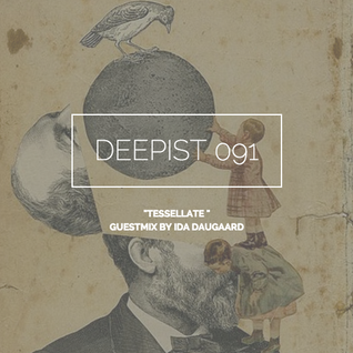 Deepist Podcast 091 Tessellate // Guestmix by Ida Daugaard