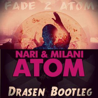 Fade Two Atom  (Drasen Bootleg )