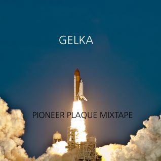 Gelka - The Pioneer Plaque Mixtape