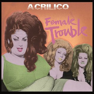 Acrilico Female Trouble