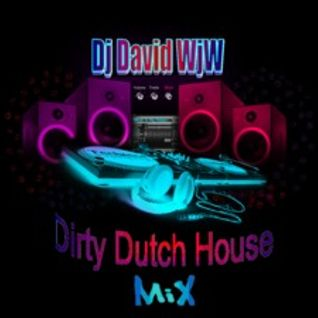 Dj David WjW - Dirty Dutch House Mix 1