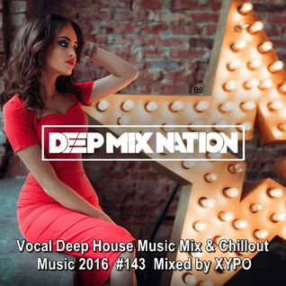 DeepMixNation #144 ★ Vocal Deep House Music Mix & Chillout Music 2016 ★ Mixed by XYPO