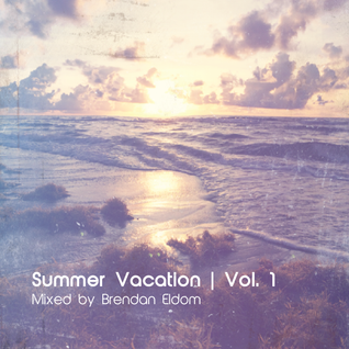 Summer Vacation | Vol.1 | Mixed by Brendan Eldom