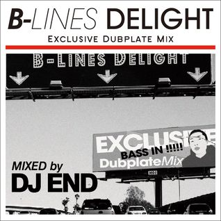 B-LINES DELIGHT exclusive dubplate mix mixed by DJ END