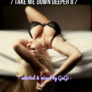 Take Me Down Deeper 8 [selected & mixed by GaGi]