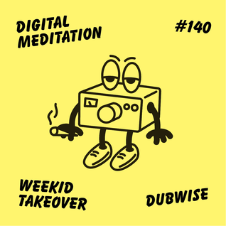 Digital Meditation # 140 - Weekid Takeover