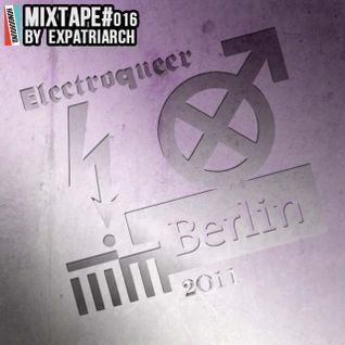 #MIXTAPE016 - Electroqueer Berlin 2011 by Expatriarch