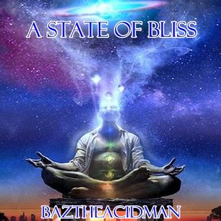 BazTheAcidMan - A State Of Bliss