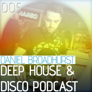 Deep House & Disco Podcast by DJ Daniel Broadhurst - 005