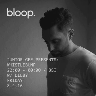 Whistlebump with Junior Gee on Bloop - Dilby Guest Mix