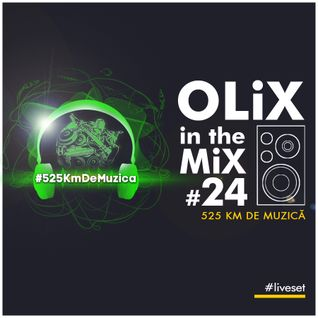 OLiX in the Mix #24 525 Km de Muzica