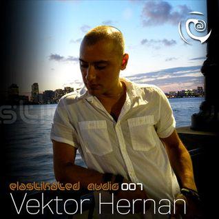 Elastikated Audio 007 - with Vektor Hernan