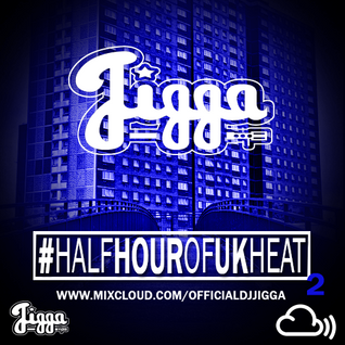 100% UK #HALFHOUROFHEAT PT 2 @OFFICIALDJJIGGA